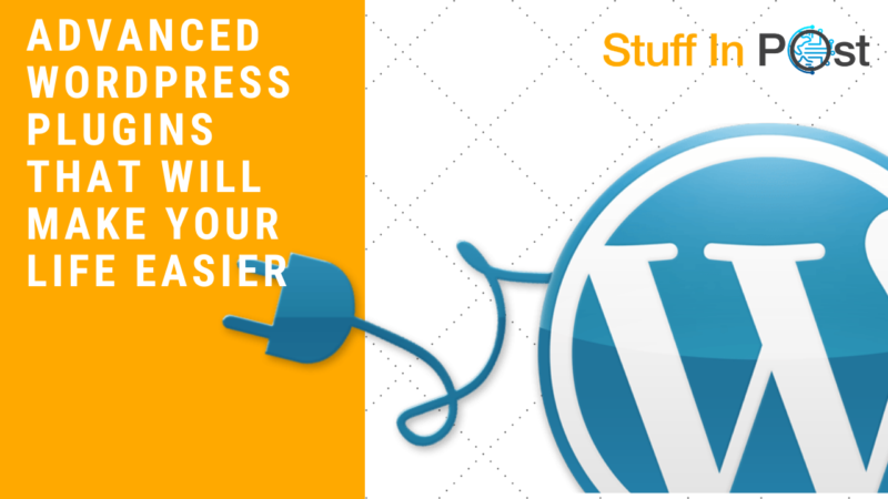 Advanced WordPress Plugins That Will Make Your Life Easier