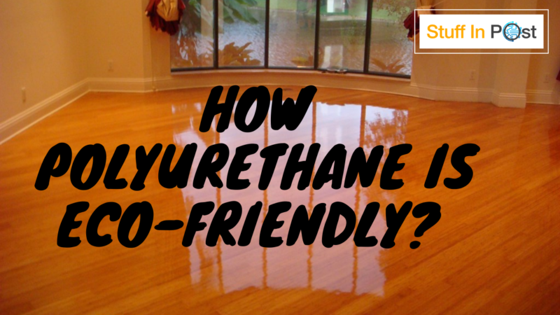 How Polyurethane Is Eco-friendly?