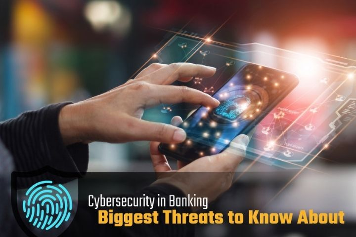 Cybersecurity In Banking: Biggest Threats To Know About