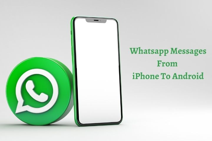 A Quick Guide To Transfer Whatsapp Messages From iPhone To Android